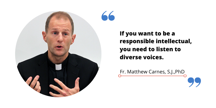 "A quote image of Father Matthew Carnes that reads, ""if you want to be a responsible intellectual, you need to listen to diverse voices."""