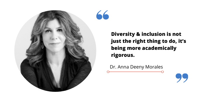 """Quote graphic of Dr. Anna Deeny Morales that reads """"Diversity & inclusion is not just the right thing to do, it's being more academically rigorous."""""""